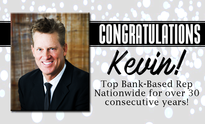 Congratulations Kevin! Top Bank-Based Rep for over 30 consecutive years!